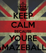 keep-calm-because-youre-amazeballs (1)