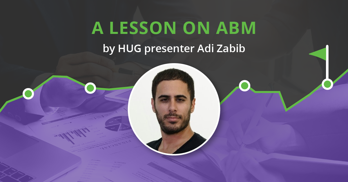 A lesson on Account Based Marketing by HUG presenter Adi Zabib