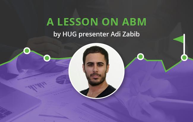 A lesson on Account Based Marketing by HUG presenter Adi Zabib