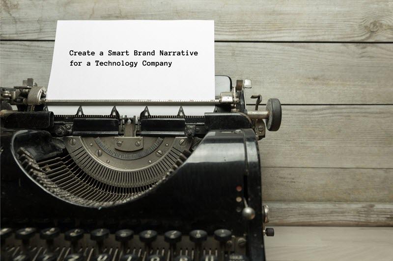 How To Create A Smart Brand Narrative For A Tech Company
