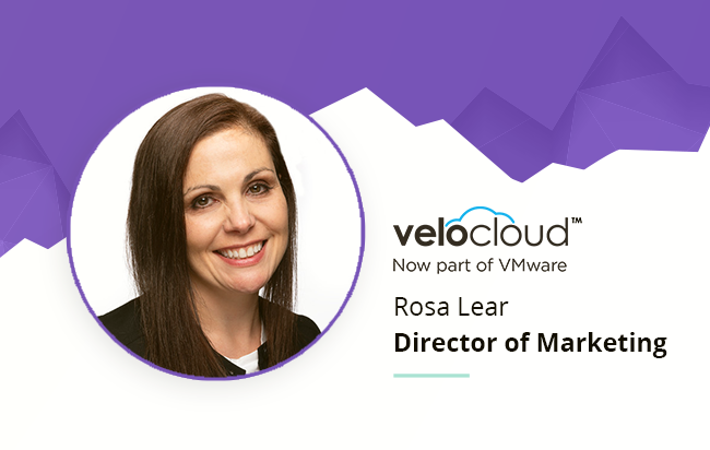 Marketer Spotlight - Rosa Lear, Director of Marketing at VeloCloud, now Part of VMware